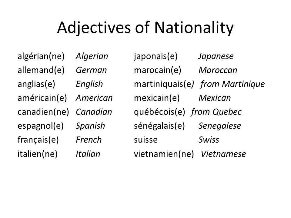 Adjectives of Nationality algérian(ne)Algerianjaponais(e) Japanese allemand(e)Germanmarocain(e) Moroccan anglias(e)Englishmartiniquais(e) from Martini