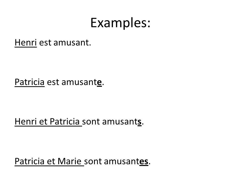 Examples: Henri est amusant. Patricia est amusante. Henri et Patricia sont amusants. Patricia et Marie sont amusantes.