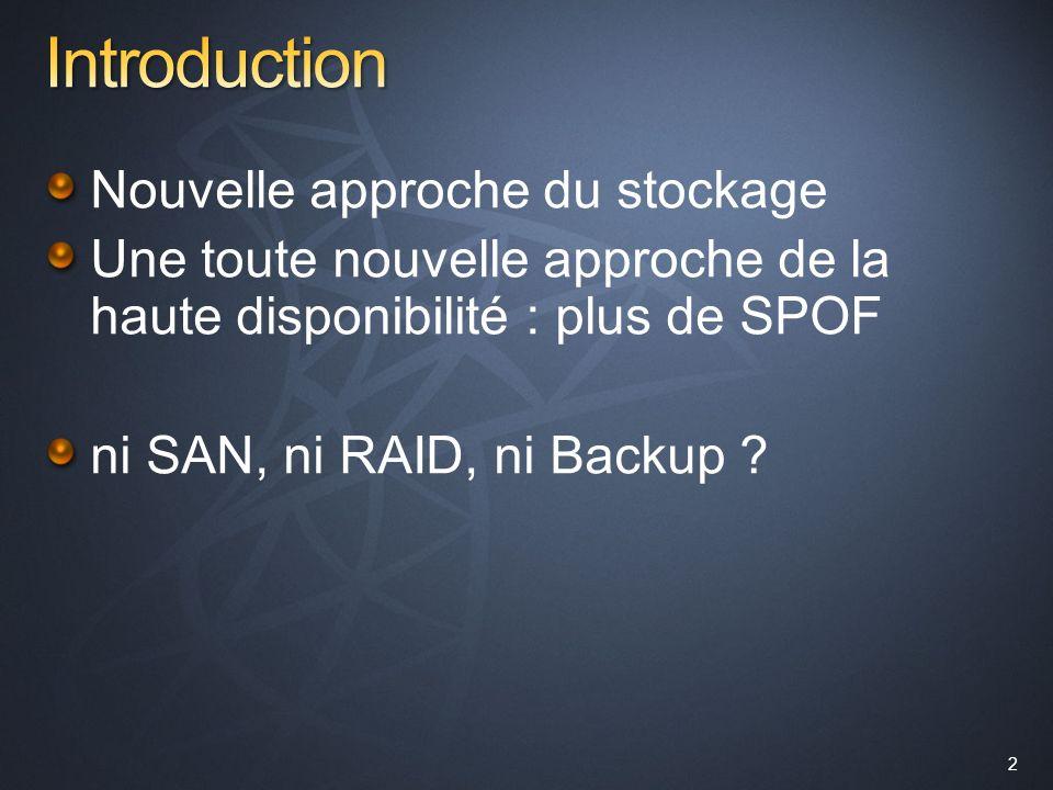 2 Nouvelle approche du stockage Une toute nouvelle approche de la haute disponibilité : plus de SPOF ni SAN, ni RAID, ni Backup ?