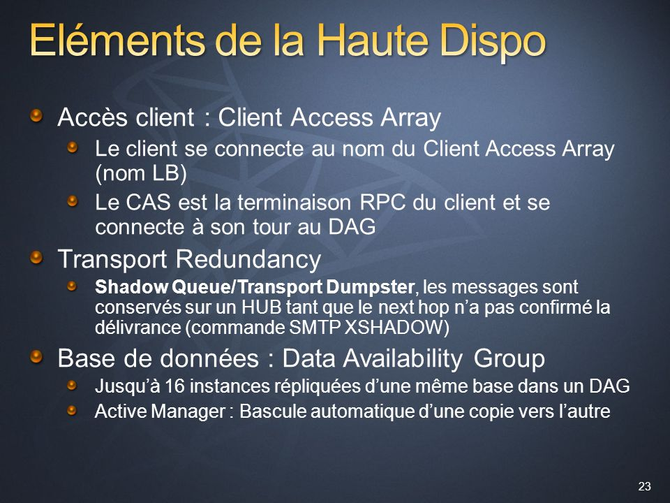 23 Accès client : Client Access Array Le client se connecte au nom du Client Access Array (nom LB) Le CAS est la terminaison RPC du client et se conne