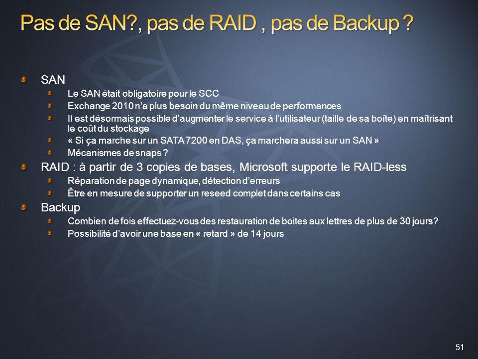 51 SAN Le SAN était obligatoire pour le SCC Exchange 2010 na plus besoin du même niveau de performances Il est désormais possible daugmenter le servic