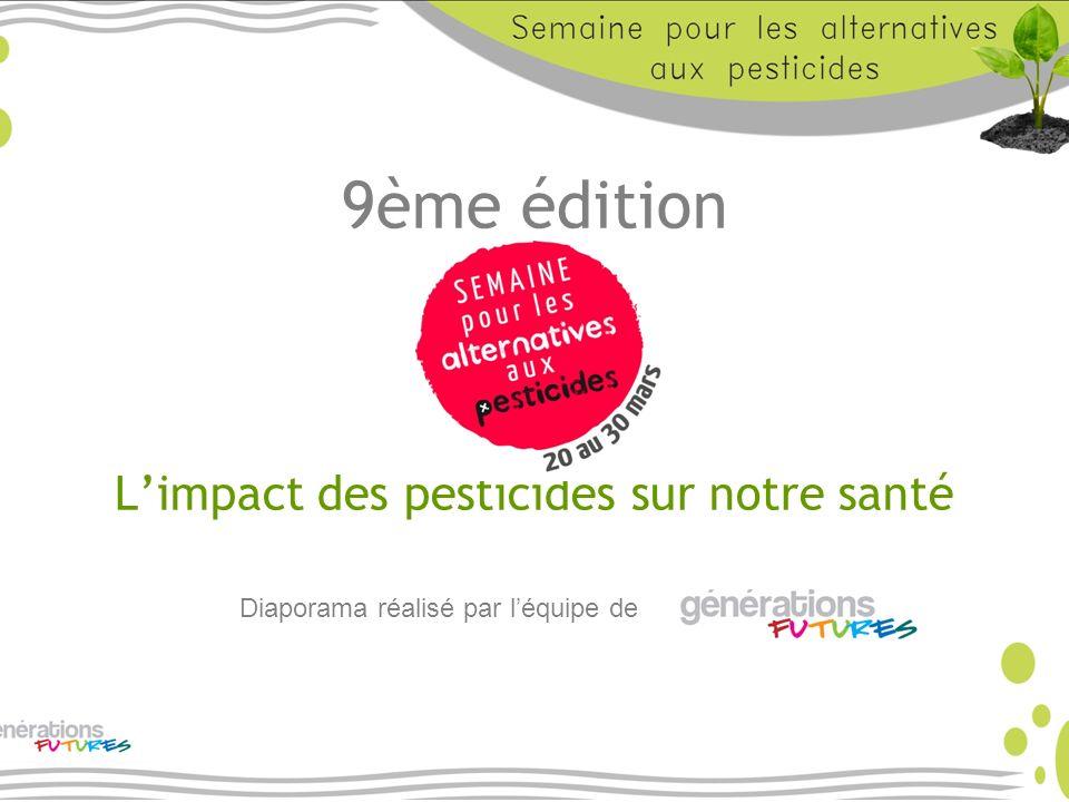 9ème édition Limpact des pesticides sur notre santé Diaporama réalisé par léquipe de