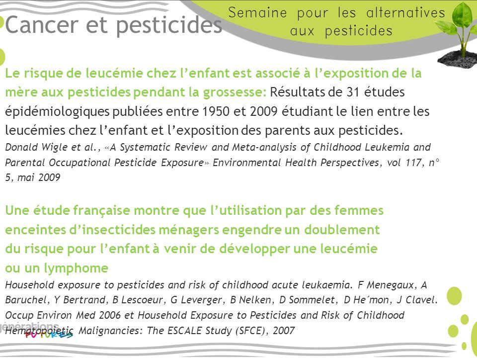 Cancer et pesticides Le risque de leucémie chez lenfant est associé à lexposition de la mère aux pesticides pendant la grossesse: Résultats de 31 étud