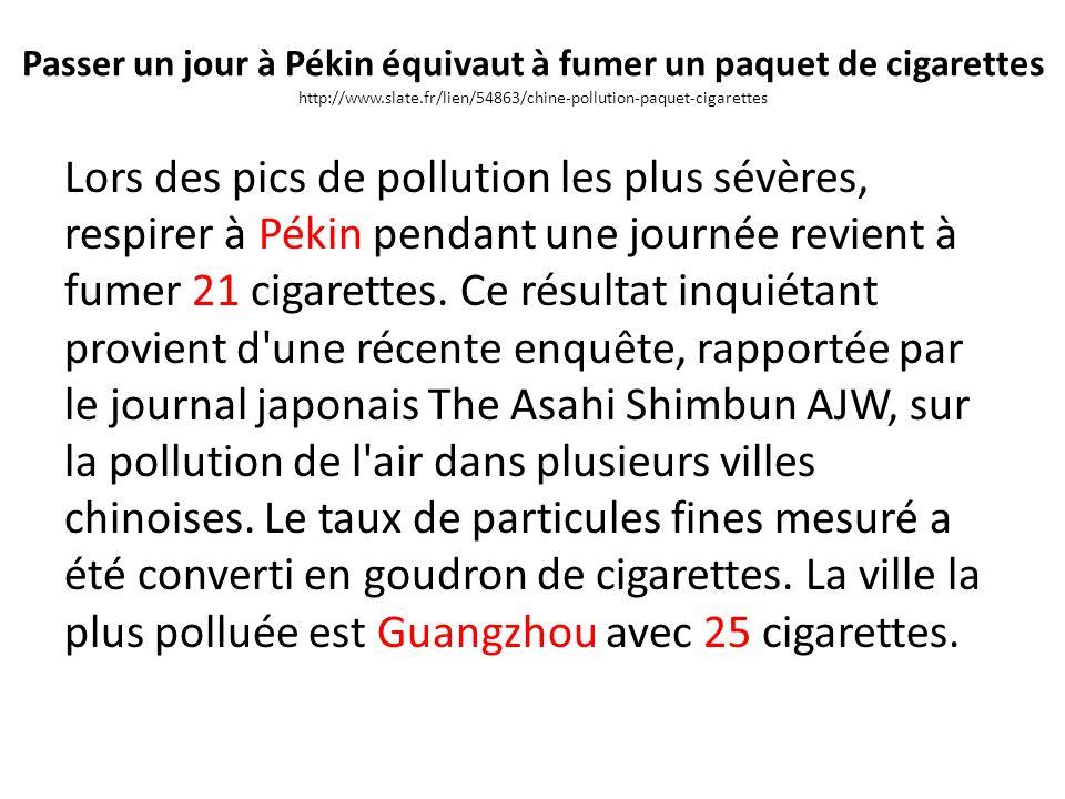 Passer un jour à Pékin équivaut à fumer un paquet de cigarettes http://www.slate.fr/lien/54863/chine-pollution-paquet-cigarettes Lors des pics de pollution les plus sévères, respirer à Pékin pendant une journée revient à fumer 21 cigarettes.