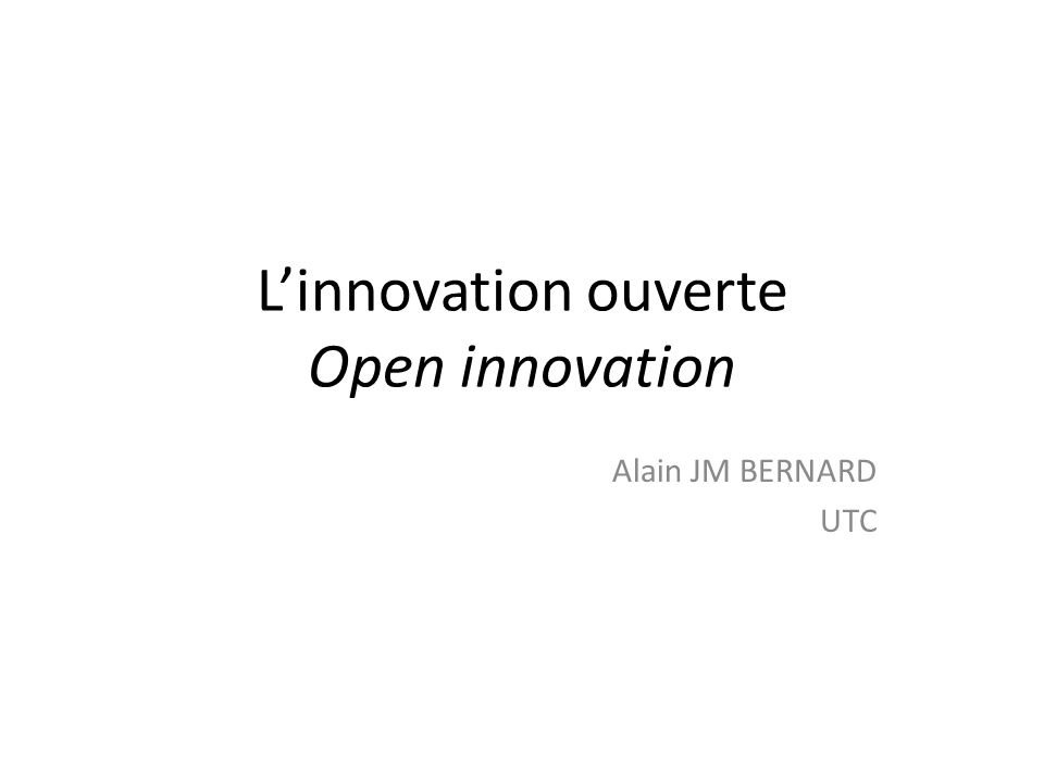 Linnovation ouverte Open innovation Alain JM BERNARD UTC