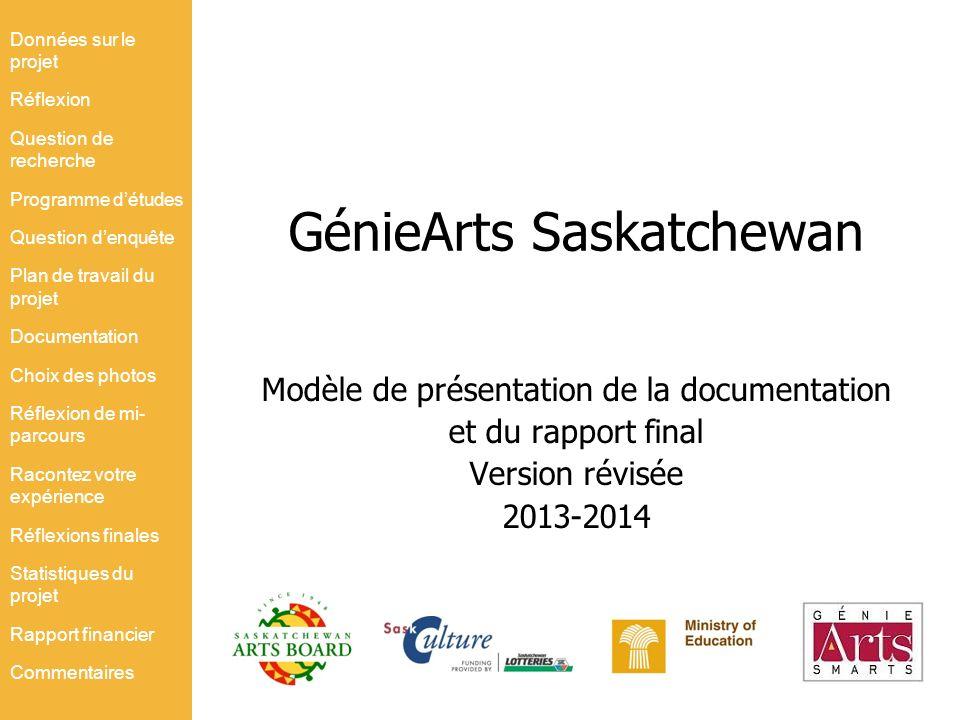 GénieArts Saskatchewan Modèle de présentation de la documentation et du rapport final Version révisée 2013-2014 Données sur le projet Réflexion Questi