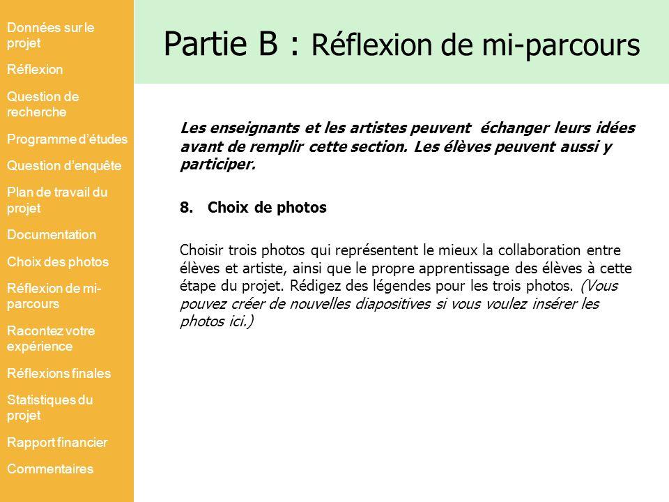 Partie B : Réflexion de mi-parcours Les enseignants et les artistes peuvent échanger leurs idées avant de remplir cette section. Les élèves peuvent au