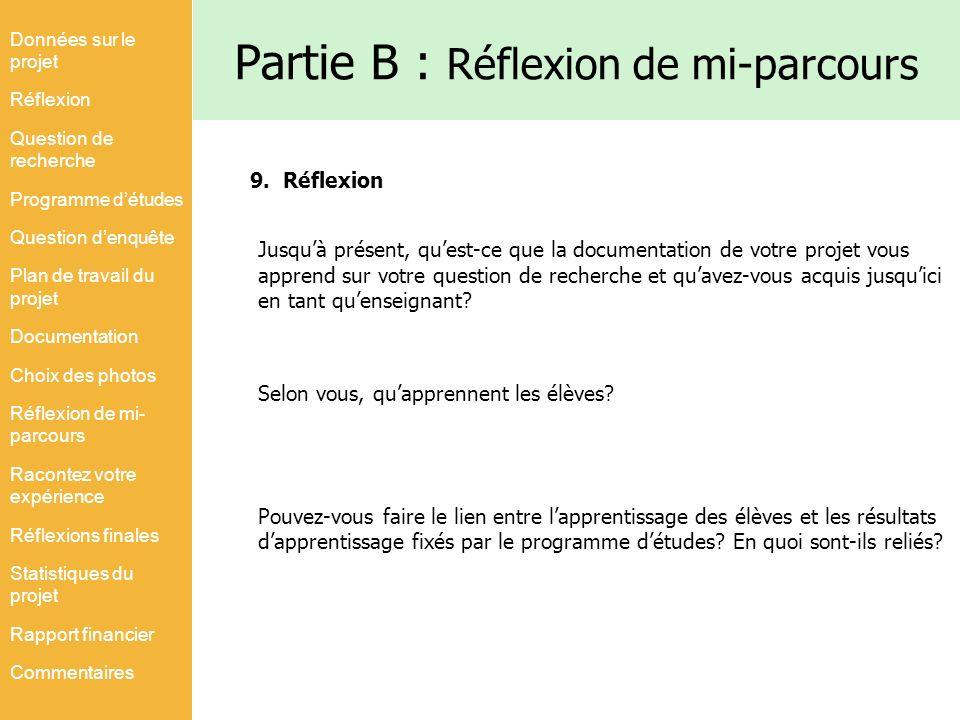 Partie B : Réflexion de mi-parcours 9. Réflexion Jusquà présent, quest-ce que la documentation de votre projet vous apprend sur votre question de rech