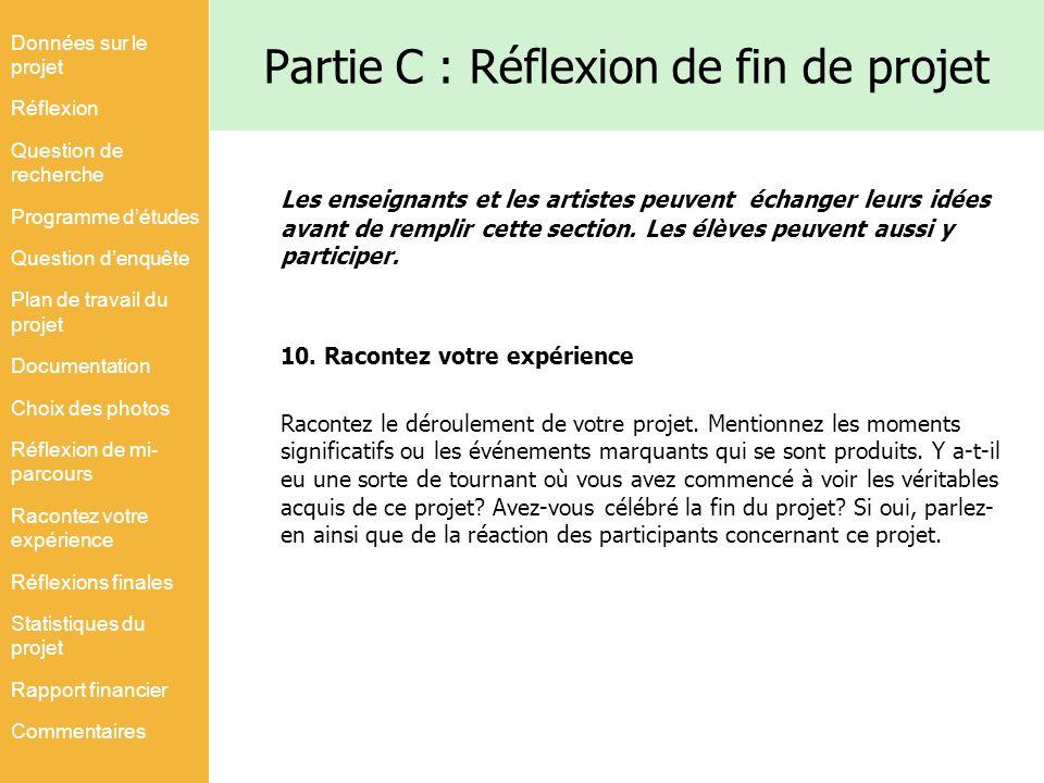 Partie C : Réflexion de fin de projet Les enseignants et les artistes peuvent échanger leurs idées avant de remplir cette section. Les élèves peuvent