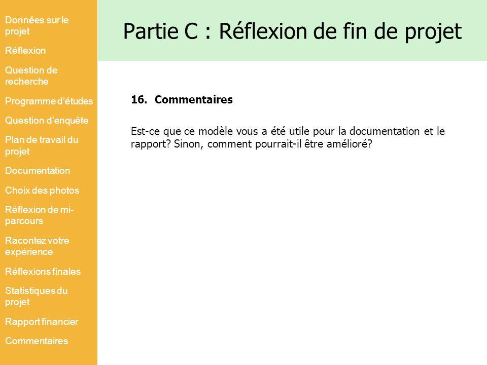 Partie C : Réflexion de fin de projet Données sur le projet Réflexion Question de recherche Programme détudes Question denquête Plan de travail du pro