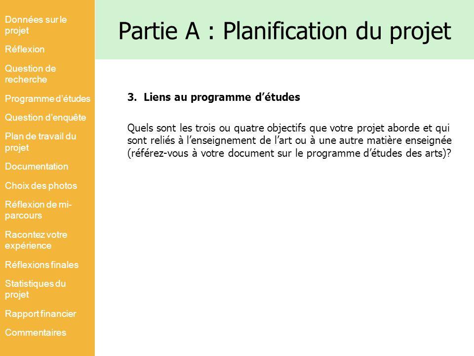 Partie A : Planification du projet 3. Liens au programme détudes Quels sont les trois ou quatre objectifs que votre projet aborde et qui sont reliés à