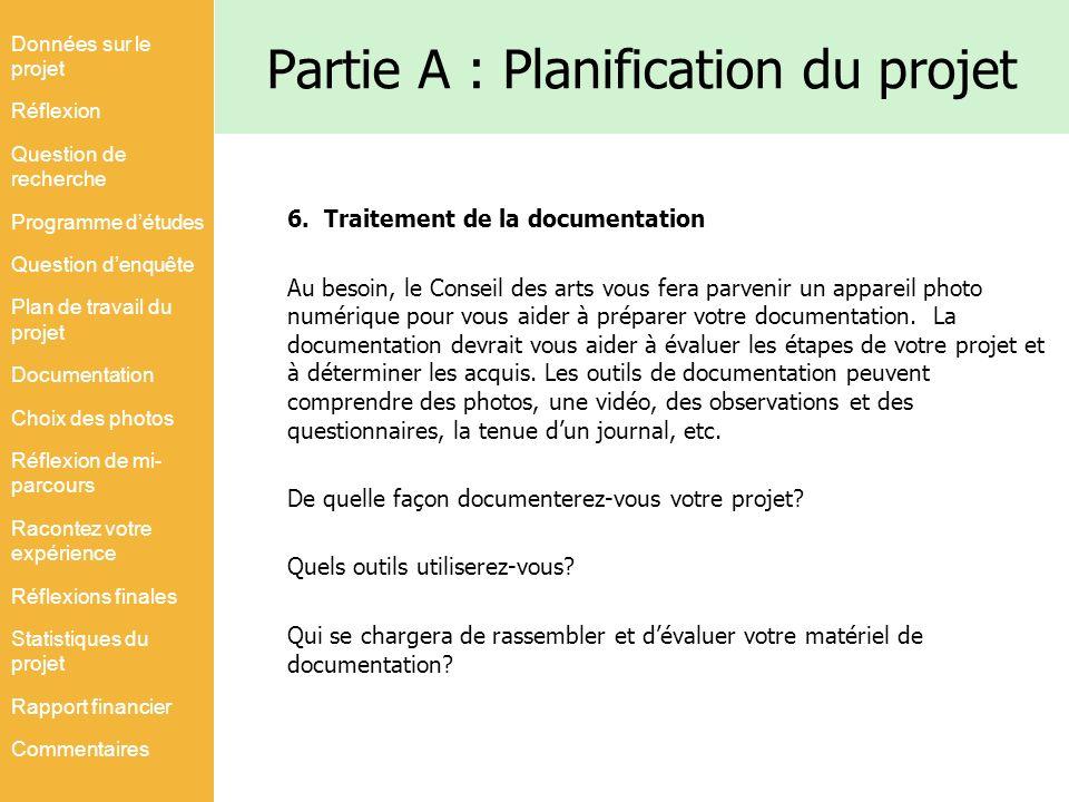 Partie A : Planification du projet 6. Traitement de la documentation Au besoin, le Conseil des arts vous fera parvenir un appareil photo numérique pou