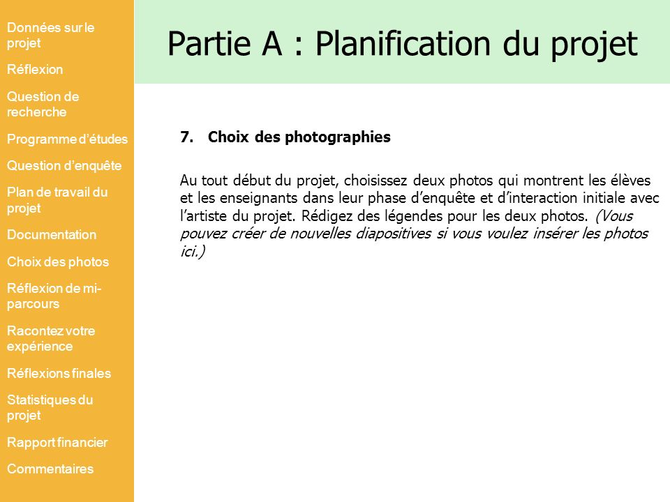 Partie A : Planification du projet 7.Choix des photographies Au tout début du projet, choisissez deux photos qui montrent les élèves et les enseignant