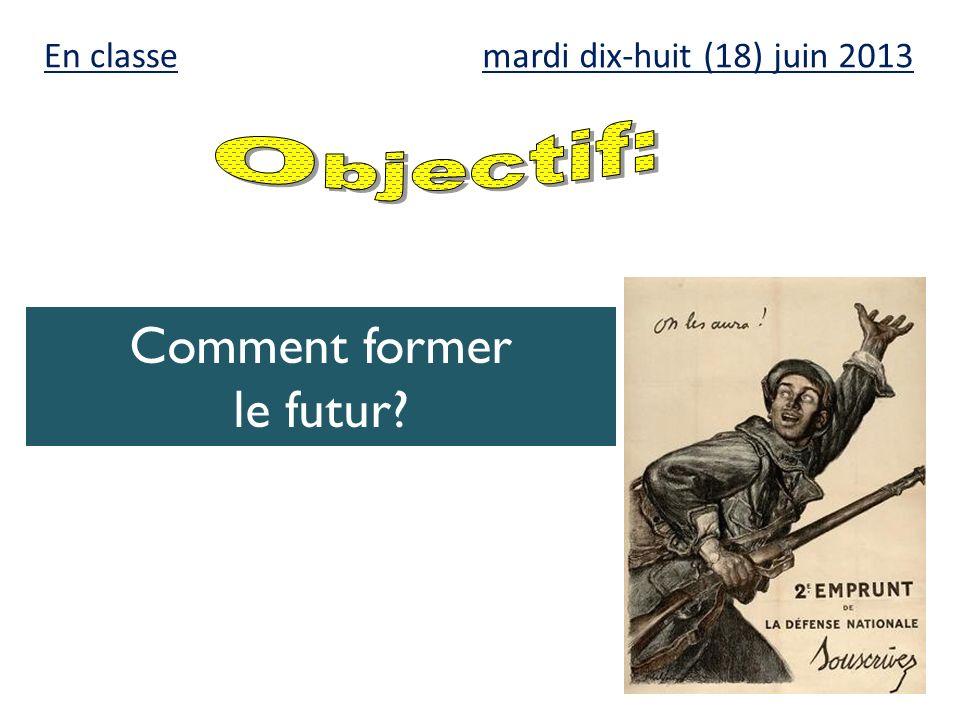 mardi dix-huit (18) juin 2013 Comment former le futur? En classe