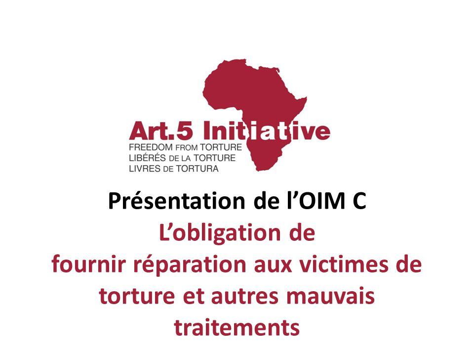 Présentation de lOIM C Lobligation de fournir réparation aux victimes de torture et autres mauvais traitements