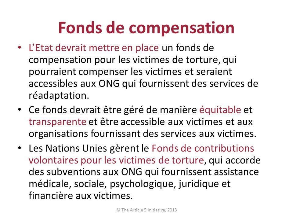 Fonds de compensation LEtat devrait mettre en place un fonds de compensation pour les victimes de torture, qui pourraient compenser les victimes et seraient accessibles aux ONG qui fournissent des services de réadaptation.