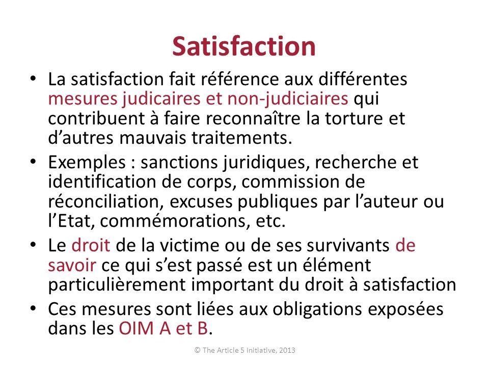 Satisfaction La satisfaction fait référence aux différentes mesures judicaires et non-judiciaires qui contribuent à faire reconnaître la torture et dautres mauvais traitements.