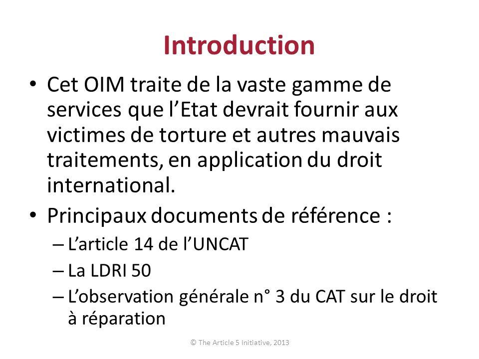 Introduction Cet OIM traite de la vaste gamme de services que lEtat devrait fournir aux victimes de torture et autres mauvais traitements, en application du droit international.