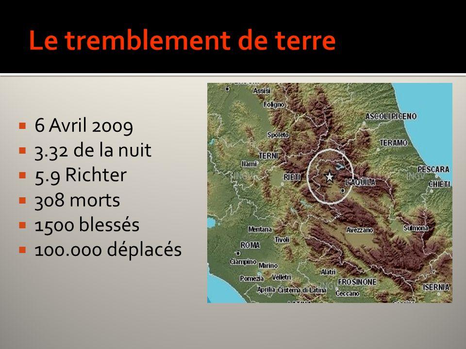 6 Avril 2009 3.32 de la nuit 5.9 Richter 308 morts 1500 blessés 100.000 déplacés