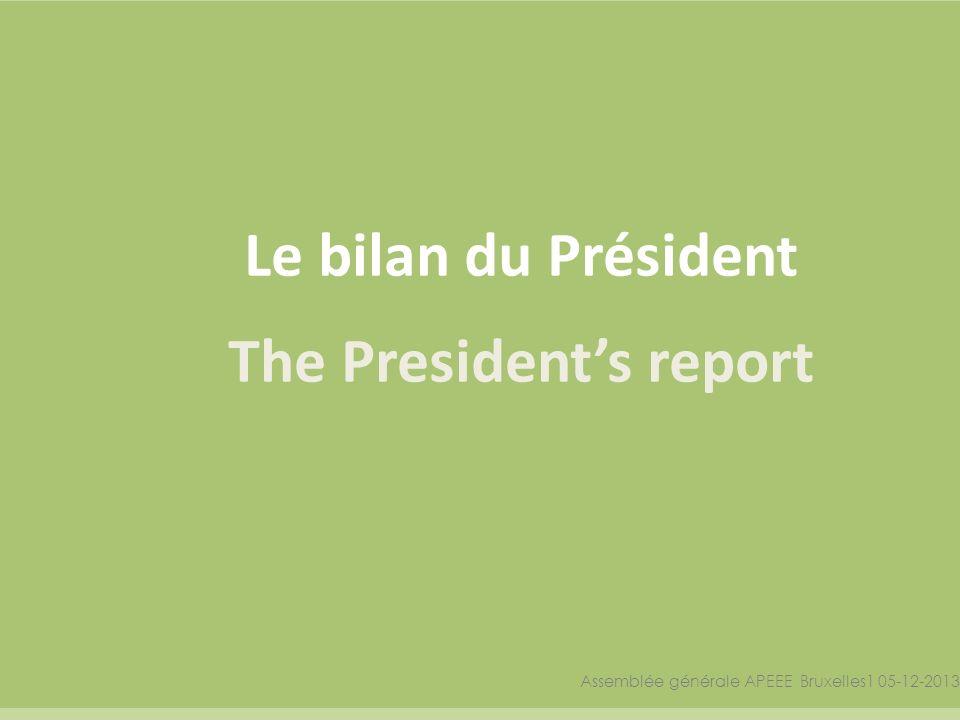 Le bilan du Président The Presidents report Assemblée générale APEEE Bruxelles1 05-12-2013