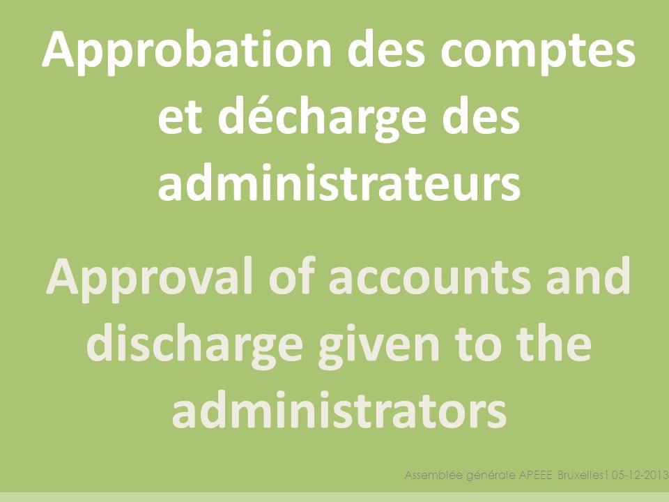 Approbation des comptes et décharge des administrateurs Approval of accounts and discharge given to the administrators Assemblée générale APEEE Bruxelles1 05-12-2013