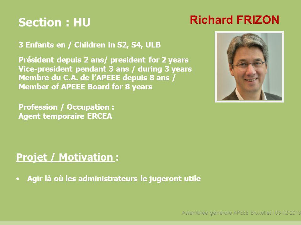 Assemblée générale APEEE Bruxelles1 05-12-2013 Section : HU 3 Enfants en / Children in S2, S4, ULB Président depuis 2 ans/ president for 2 years Vice-president pendant 3 ans / during 3 years Membre du C.A.