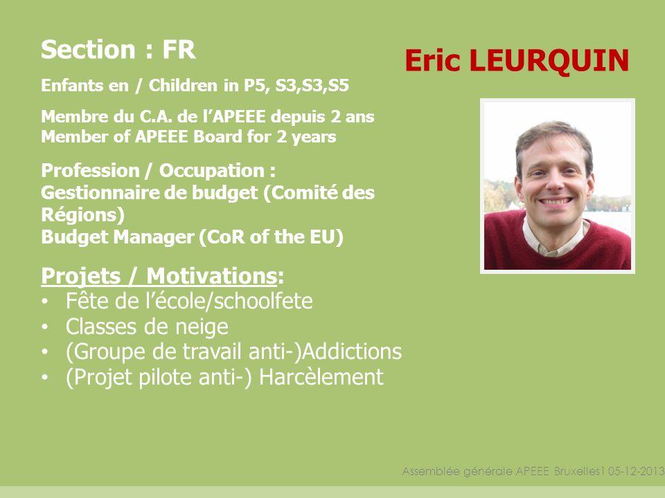 Assemblée générale APEEE Bruxelles1 05-12-2013 Section : FR Enfants en / Children in P5, S3,S3,S5 Membre du C.A. de lAPEEE depuis 2 ans Member of APEE