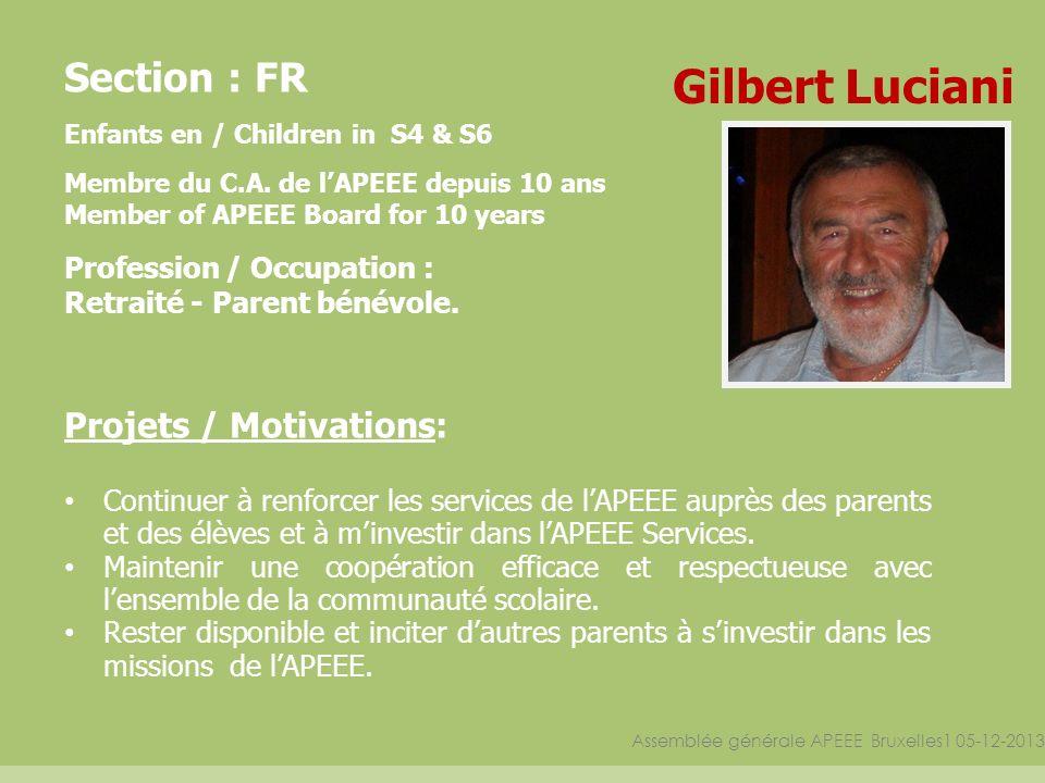 Assemblée générale APEEE Bruxelles1 05-12-2013 Section : FR Enfants en / Children in S4 & S6 Membre du C.A. de lAPEEE depuis 10 ans Member of APEEE Bo