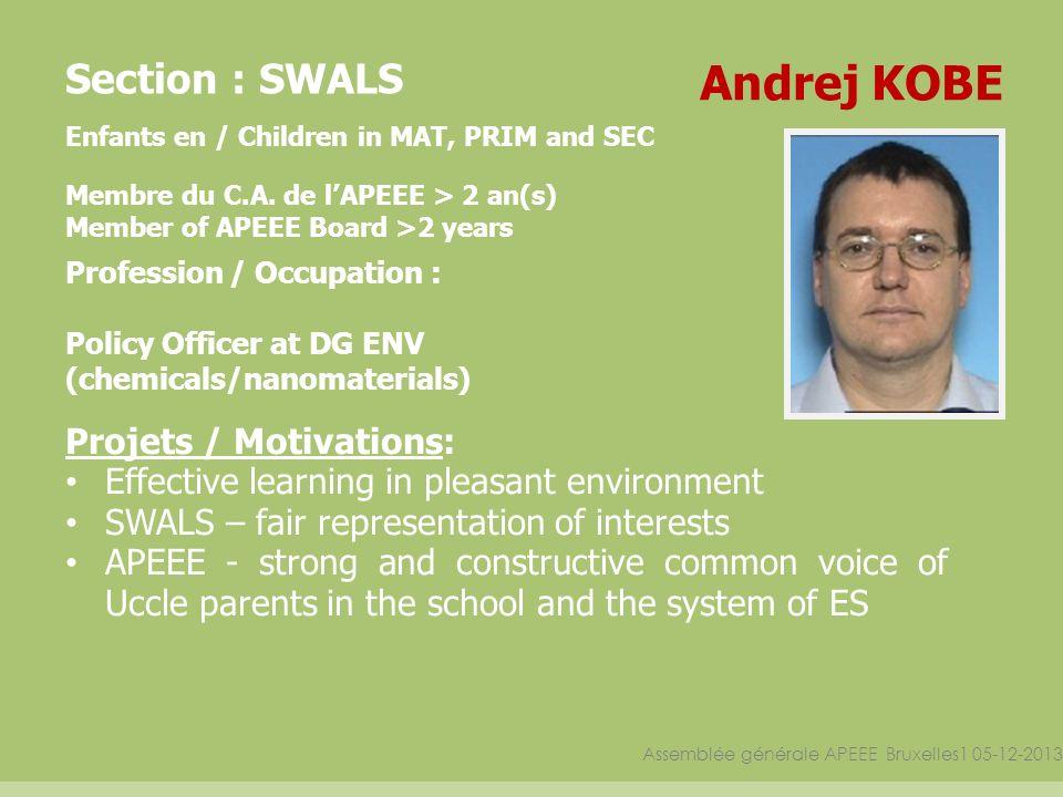 Assemblée générale APEEE Bruxelles1 05-12-2013 Section : SWALS Enfants en / Children in MAT, PRIM and SEC Membre du C.A. de lAPEEE > 2 an(s) Member of