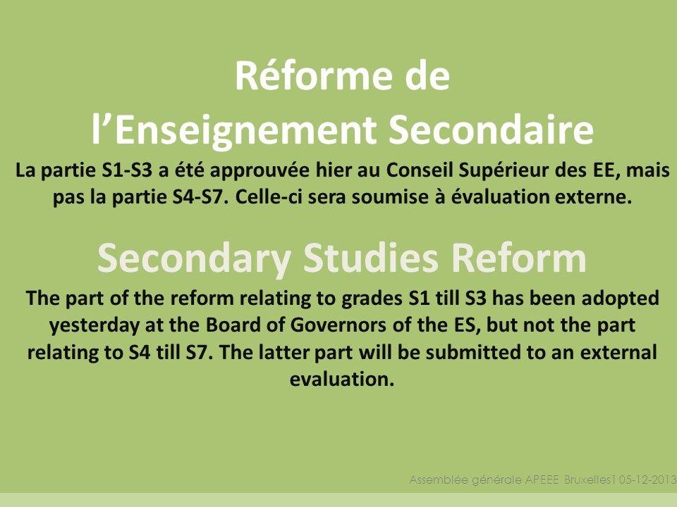 Réforme de lEnseignement Secondaire La partie S1-S3 a été approuvée hier au Conseil Supérieur des EE, mais pas la partie S4-S7. Celle-ci sera soumise