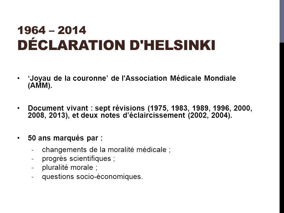 1964 – 2014 DÉCLARATION D HELSINKI Joyau de la couronne de l Association Médicale Mondiale (AMM).
