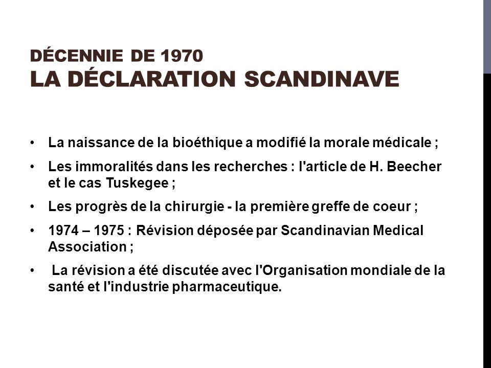 DÉCENNIE DE 1970 LA DÉCLARATION SCANDINAVE La naissance de la bioéthique a modifié la morale médicale ; Les immoralités dans les recherches : l article de H.