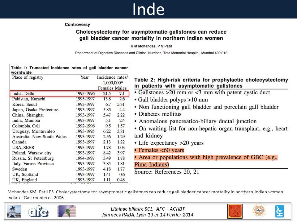 Lithiase biliaire SCL - AFC – ACHBT Journées RABA, Lyon 13 et 14 Février 2014 Inde Mohandas KM, Patil PS. Cholecystectomy for asymptomatic gallstones