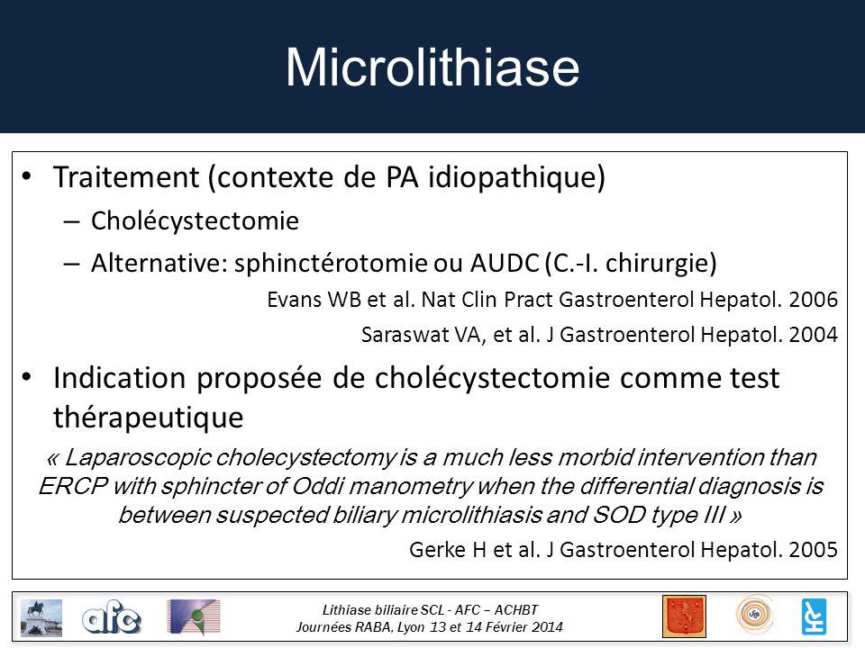 Lithiase biliaire SCL - AFC – ACHBT Journées RABA, Lyon 13 et 14 Février 2014 Microlithiase Traitement (contexte de PA idiopathique) – Cholécystectomi