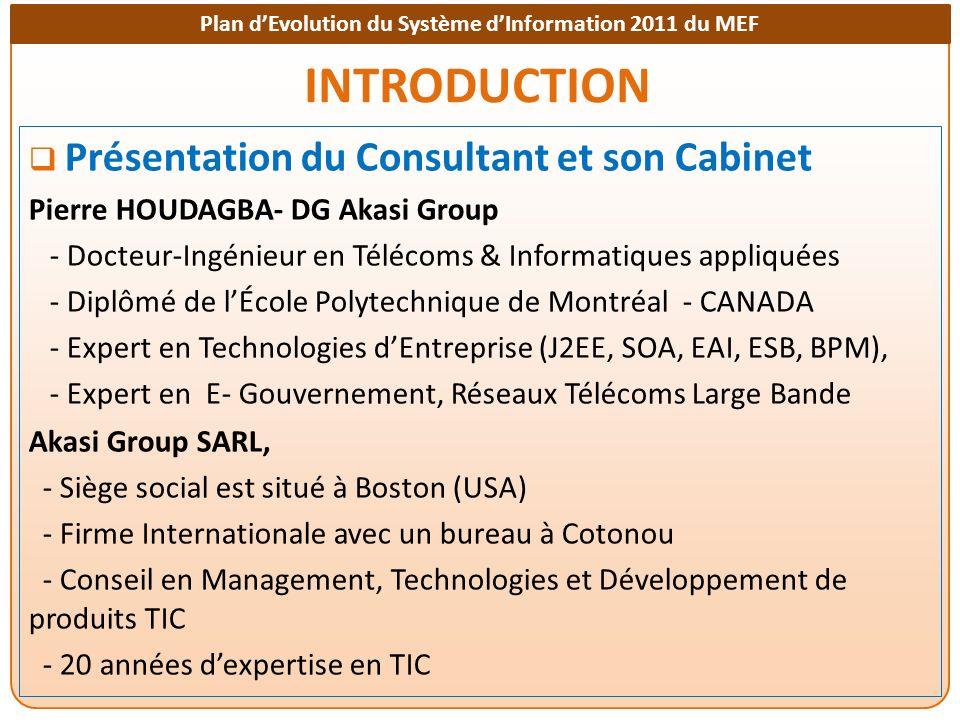 Plan dEvolution du Système dInformation 2011 du MEF INTRODUCTION Présentation du Consultant et son Cabinet Pierre HOUDAGBA- DG Akasi Group - Docteur-I