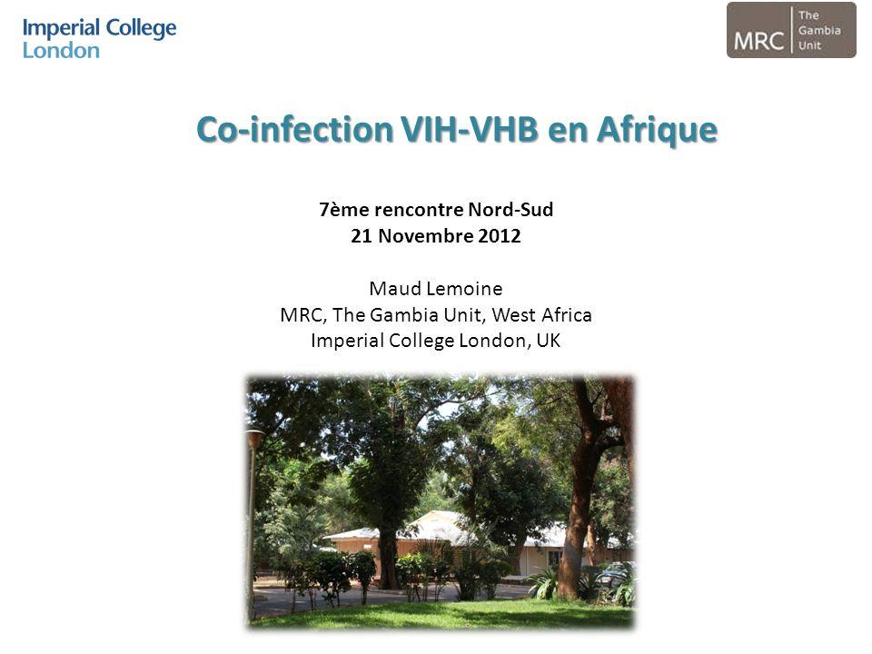7ème rencontre Nord-Sud 21 Novembre 2012 Maud Lemoine MRC, The Gambia Unit, West Africa Imperial College London, UK Co-infection VIH-VHB en Afrique