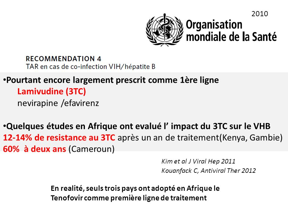 En realité, seuls trois pays ont adopté en Afrique le Tenofovir comme première ligne de traitement 2010 Pourtant encore largement prescrit comme 1ère