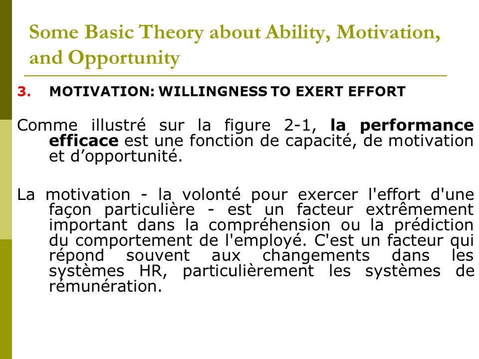 3.MOTIVATION: WILLINGNESS TO EXERT EFFORT Comme illustré sur la figure 2-1, la performance efficace est une fonction de capacité, de motivation et dop