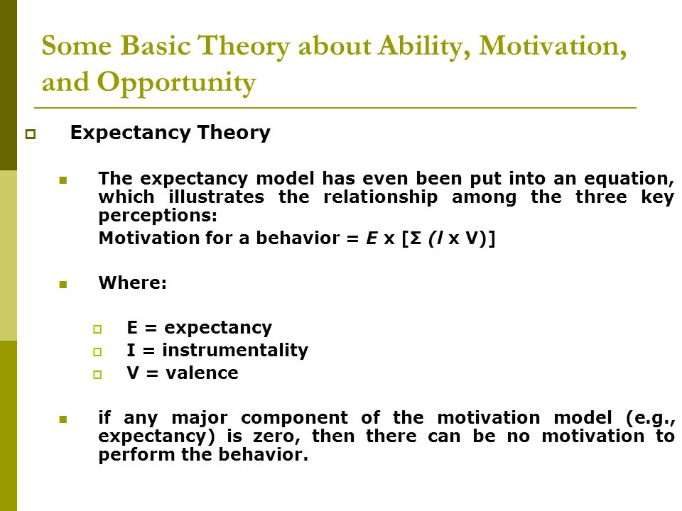 Expectancy Theory The expectancy model has even been put into an equation, which illustrates the relationship among the three key perceptions: Motivat