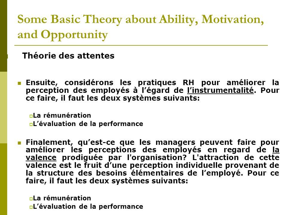 Théorie des attentes Ensuite, considérons les pratiques RH pour améliorer la perception des employés à légard de linstrumentalité. Pour ce faire, il f