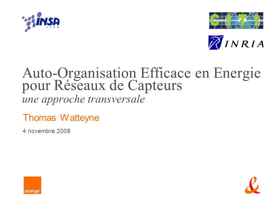 Auto-Organisation Efficace en Energie pour Réseaux de Capteurs une approche transversale Thomas Watteyne 4 novembre 2008