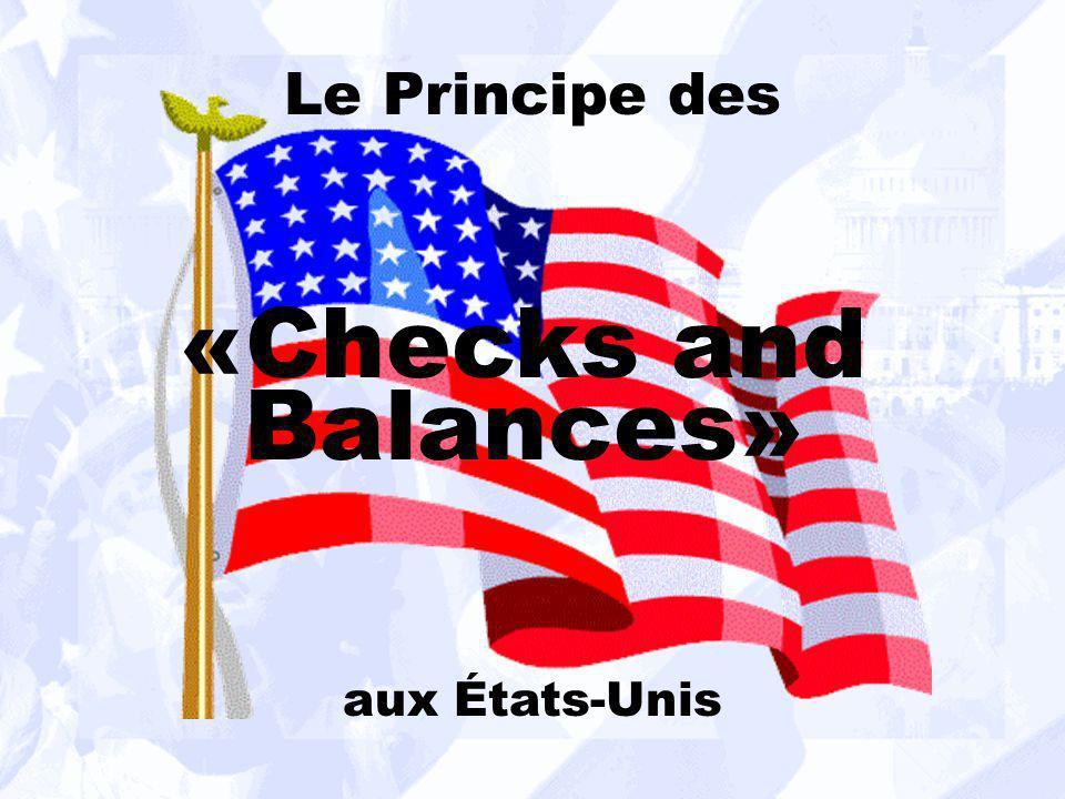 UQAM, EDU-7492-20, Charles Drouin-Racine, session Hiver 2001 «Checks and Balances» Le Principe des aux États-Unis