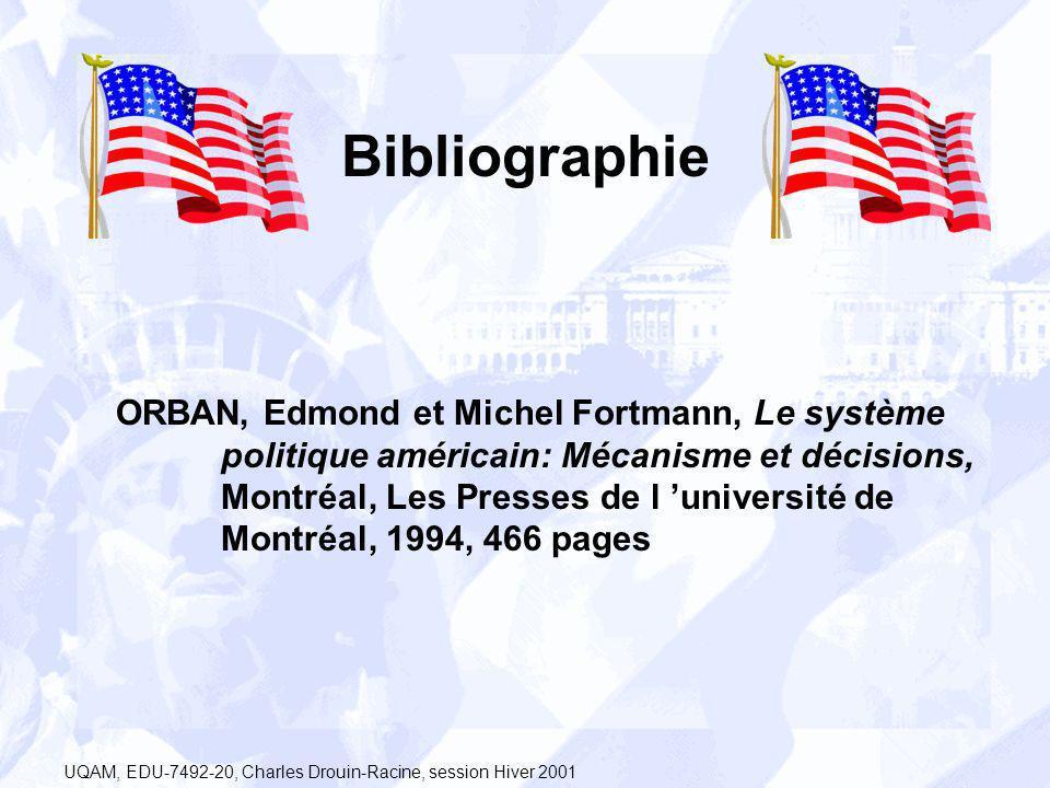 Bibliographie ORBAN, Edmond et Michel Fortmann, Le système politique américain: Mécanisme et décisions, Montréal, Les Presses de l université de Montr