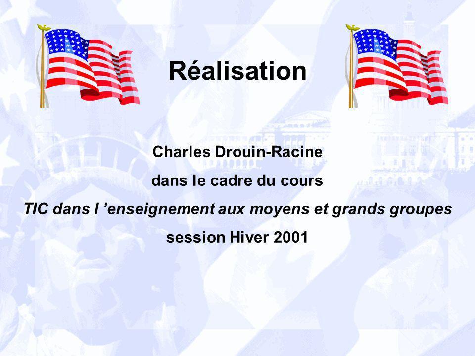 Réalisation Charles Drouin-Racine dans le cadre du cours TIC dans l enseignement aux moyens et grands groupes session Hiver 2001