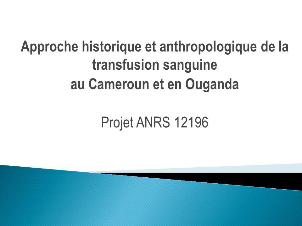 Approche historique et anthropologique de la transfusion sanguine au Cameroun et en Ouganda Projet ANRS 12196