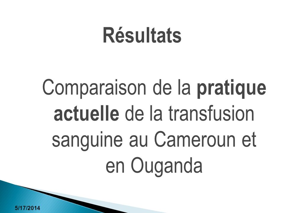 5/17/2014 Résultats Comparaison de la pratique actuelle de la transfusion sanguine au Cameroun et en Ouganda