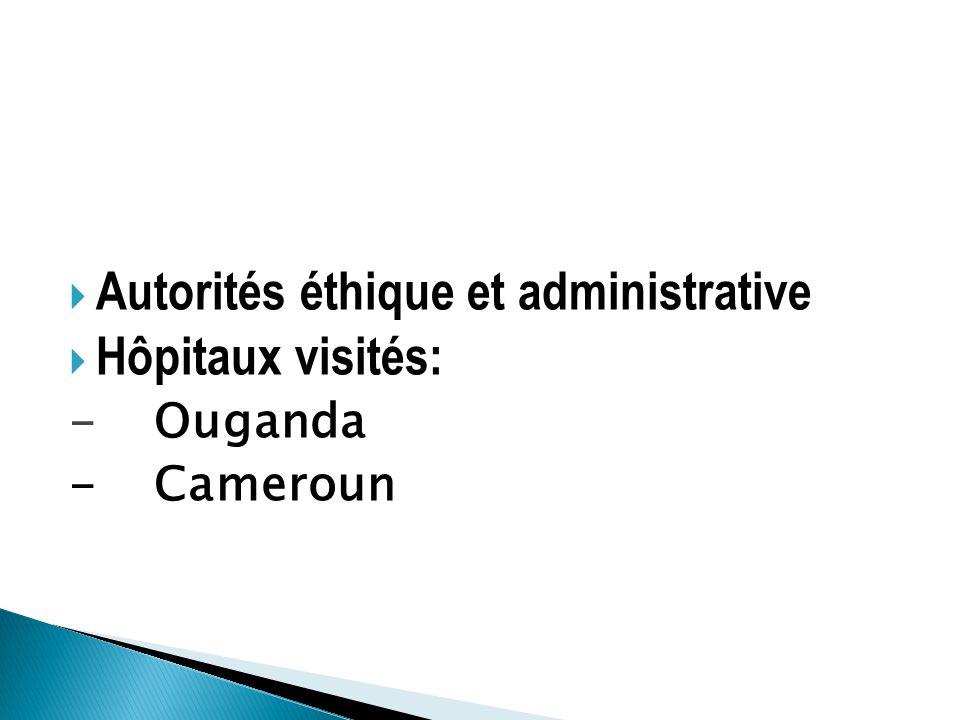 Autorités éthique et administrative Hôpitaux visités: - Ouganda - Cameroun