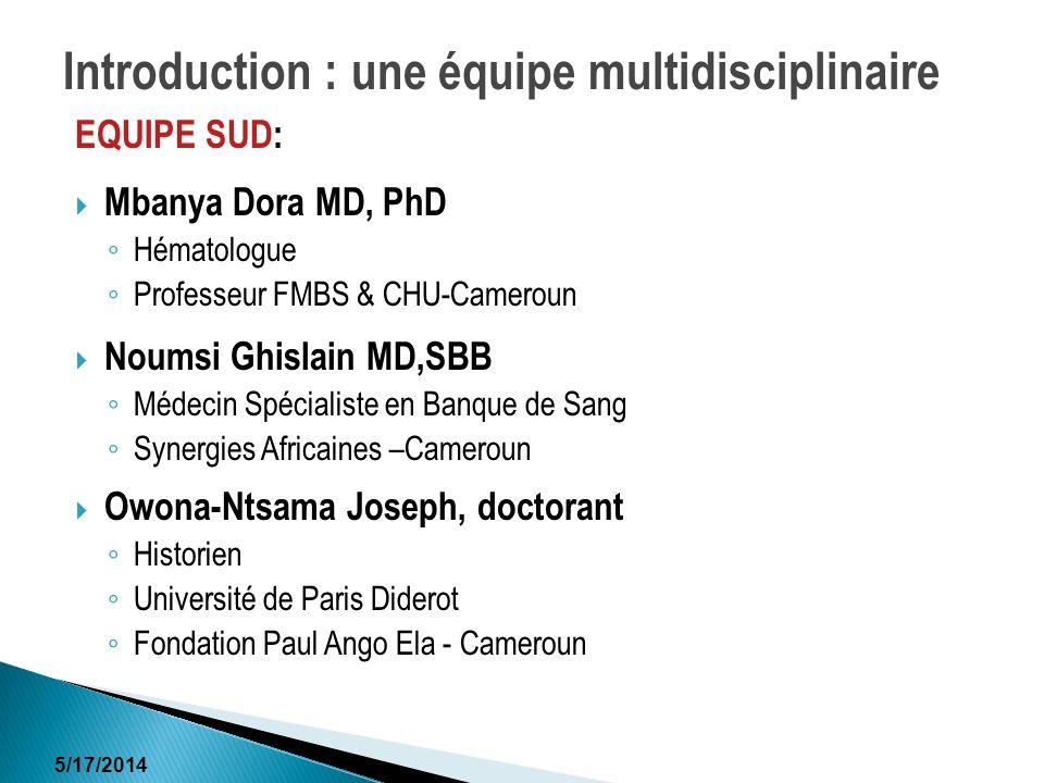 5/17/2014 EQUIPE SUD: Mbanya Dora MD, PhD Hématologue Professeur FMBS & CHU-Cameroun Noumsi Ghislain MD,SBB Médecin Spécialiste en Banque de Sang Syne