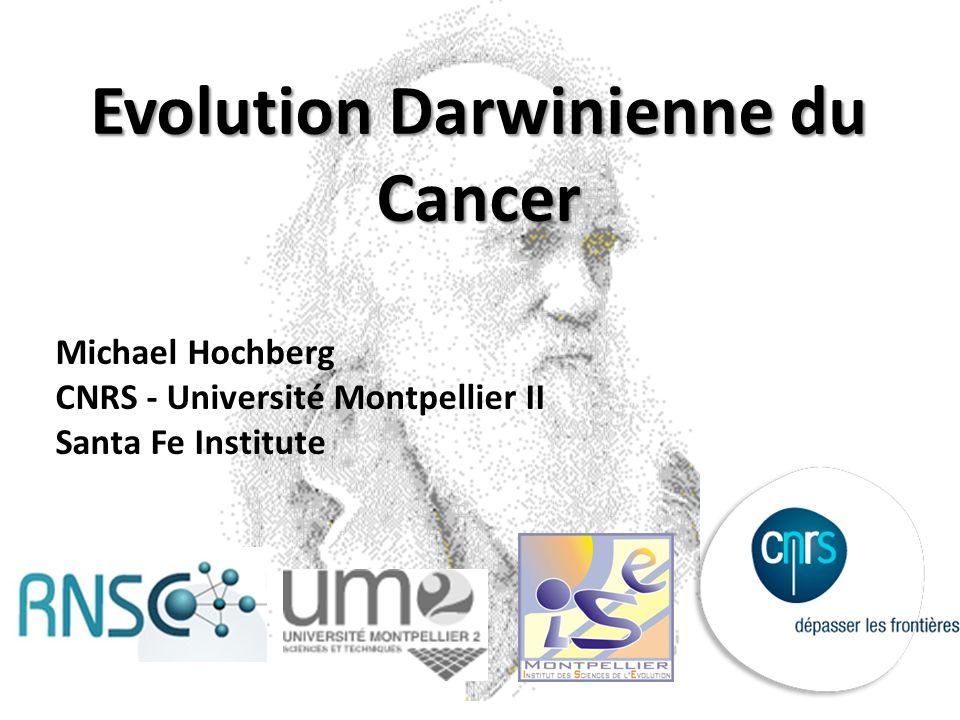 Evolution Darwinienne du Cancer Michael Hochberg CNRS - Université Montpellier II Santa Fe Institute