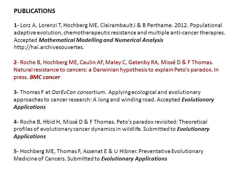 PUBLICATIONS 1- Lorz A, Lorenzi T, Hochberg ME, Clairambault J & B Perthame. 2012. Populational adaptive evolution, chemotherapeutic resistance and mu